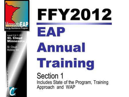 FFY2012 EAP Annual Training Section 1 Includes State of the Program, Training Approach and WAP.