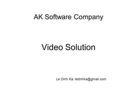 AK Software Company Video Solution Le Dinh Ka: