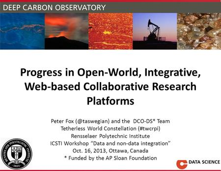 Progress in Open-World, Integrative, Web-based Collaborative Research Platforms Peter Fox and the DCO-DS* Team Tetherless World Constellation.