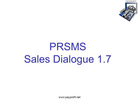 Www.payprofit.net PRSMS Sales Dialogue 1.7. www.payprofit.net Dialogue Cold calling script Introduction General competition Promotional competition Example.