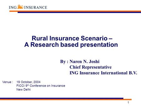 1 Rural Insurance Scenario – A Research based presentation Venue : 19 October, 2004 FICCI 9 th Conference on Insurance New Delhi By : Naren N. Joshi Chief.