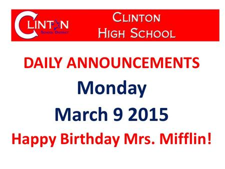 DAILY ANNOUNCEMENTS Monday March 9 2015 Happy Birthday Mrs. Mifflin!