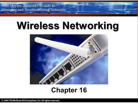 Wireless Networking Chapter 16. Objectives Explain wireless networking standards Describe the process for implementing Wi-Fi networks Describe troubleshooting.