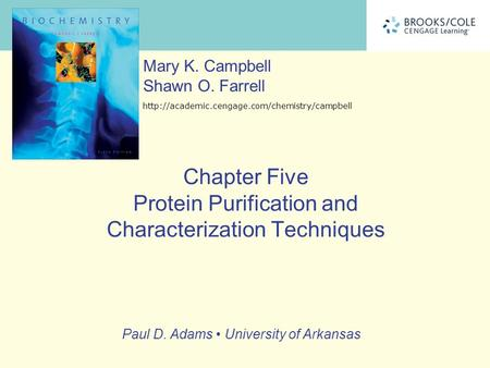 Paul D. Adams University of Arkansas Mary K. Campbell Shawn O. Farrell  Chapter Five Protein Purification.