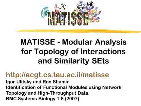 MATISSE - Modular Analysis for Topology of Interactions and Similarity SEts  Igor Ulitsky and Ron Shamir Identification.