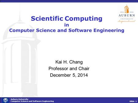 Slide 1 Auburn University Computer Science and Software Engineering Scientific Computing in Computer Science and Software Engineering Kai H. Chang Professor.