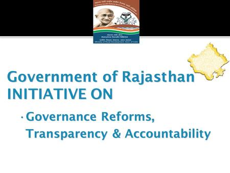 Government of Rajasthan INITIATIVE ON Governance Reforms, Transparency & AccountabilityGovernance Reforms, Transparency & Accountability.