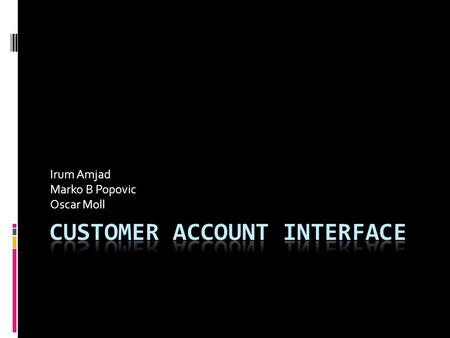 Irum Amjad Marko B Popovic Oscar Moll. Problem  Traditional customer account information do not fully summarize the customer spending patterns  E.g.