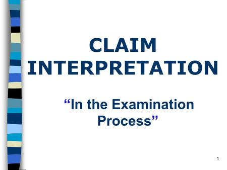 "1 ""In the Examination Process"" CLAIM INTERPRETATION."