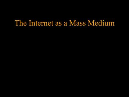 1 The Internet as a Mass Medium. 2 Mass Media means books, newspapers, journals, bulletins or other publications, television and radio programmes, film.