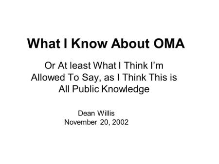 What I Know About OMA Or At least What I Think I'm Allowed To Say, as I Think This is All Public Knowledge Dean Willis November 20, 2002.