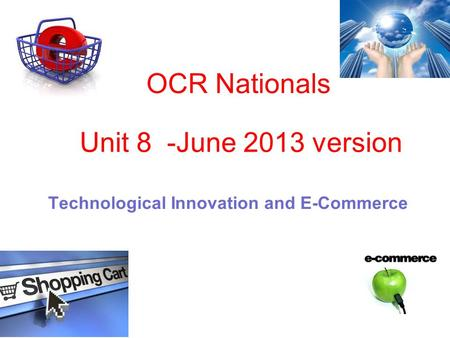OCR Nationals Technological Innovation and E-Commerce Unit 8 -June 2013 version.