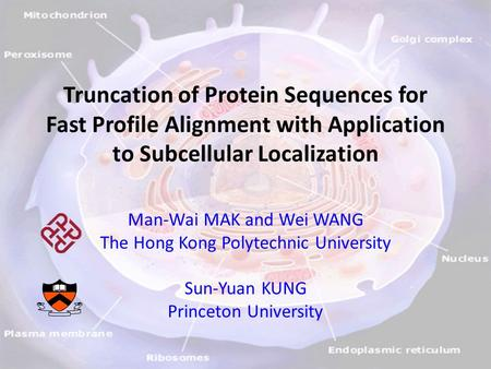 Truncation of Protein Sequences for Fast Profile Alignment with Application to Subcellular Localization Man-Wai MAK and Wei WANG The Hong Kong Polytechnic.