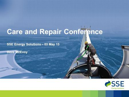 SSE Energy Solutions – 03 May 13 Dave McEvoy Care and Repair Conference.