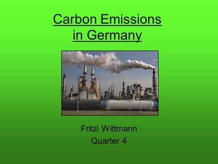 Carbon Emissions in Germany Fritzi Wittmann Quarter 4.
