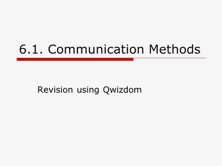 6.1. Communication Methods Revision using Qwizdom.