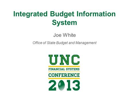 Integrated Budget Information System Joe White Office of State Budget and Management.