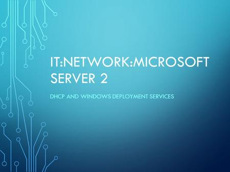 IT:NETWORK:MICROSOFT SERVER 2 DHCP AND WINDOWS DEPLOYMENT SERVICES.