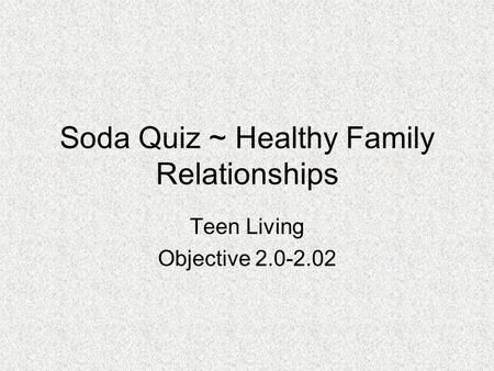 Soda Quiz ~ Healthy Family Relationships Teen Living Objective 2.0-2.02.