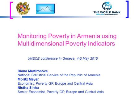 Monitoring Poverty in Armenia using Multidimensional Poverty Indicators Diana Martirosova National Statistical Service of the Republic of Armenia Moritz.