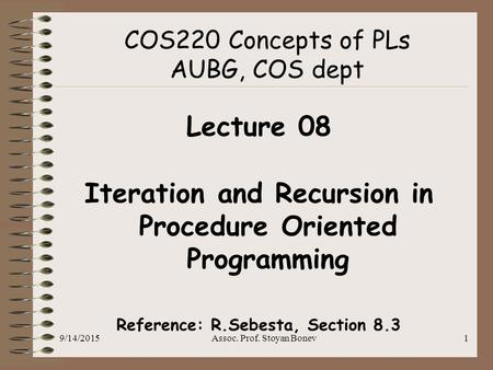 9/14/2015Assoc. Prof. Stoyan Bonev1 COS220 Concepts of PLs AUBG, COS dept Lecture 08 Iteration <strong>and</strong> Recursion in Procedure Oriented Programming Reference: