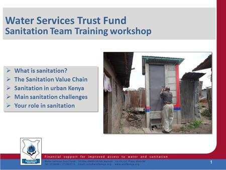 Water Services Trust Fund Sanitation Team Training workshop  What is sanitation?  The Sanitation Value Chain  Sanitation in urban Kenya  Main sanitation.