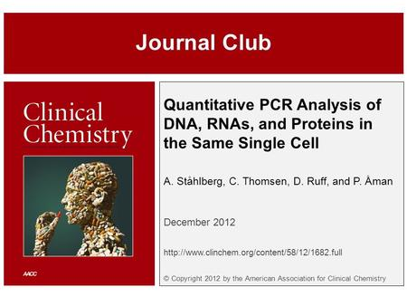 Quantitative PCR Analysis of DNA, RNAs, and Proteins in the Same Single Cell A. Ståhlberg, C. Thomsen, D. Ruff, and P. Åman December 2012