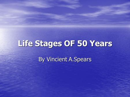 Life Stages OF 50 Years By Vincient A.Spears. Play Age:3 to 5 The Development Stage: Initiative vs Guilt The Development Stage: Initiative vs Guilt Children.
