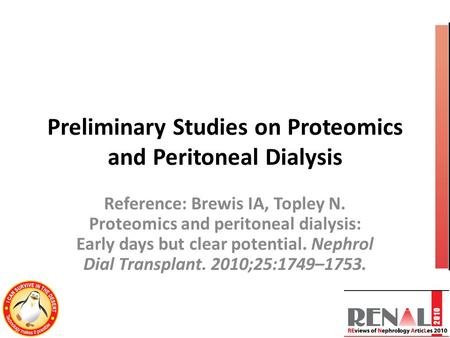 Preliminary Studies on Proteomics and Peritoneal Dialysis Reference: Brewis IA, Topley N. Proteomics and peritoneal dialysis: Early days but clear potential.