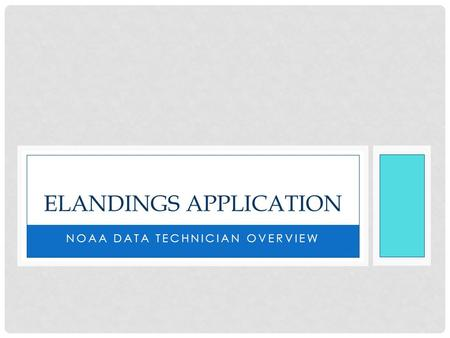 NOAA DATA TECHNICIAN OVERVIEW ELANDINGS APPLICATION.