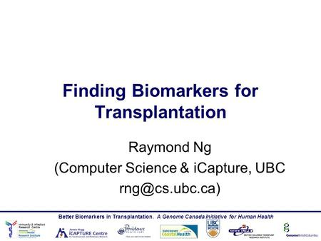 Immunity & Infection Research Centre Better Biomarkers in Transplantation. A Genome Canada Initiative for Human Health Finding Biomarkers for Transplantation.