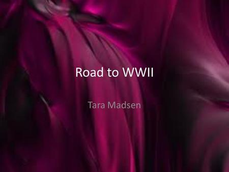 Road to WWII Tara Madsen. Rise of Dictatorial Regimes By 1939, only France and Great Britain remained democratic… other countries had resorted to dictatorial.