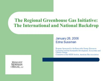 The Regional Greenhouse Gas Initiative: The International and National Backdrop January 26, 2006 Edna Sussman Program Sponsored by the Renewable Energy.