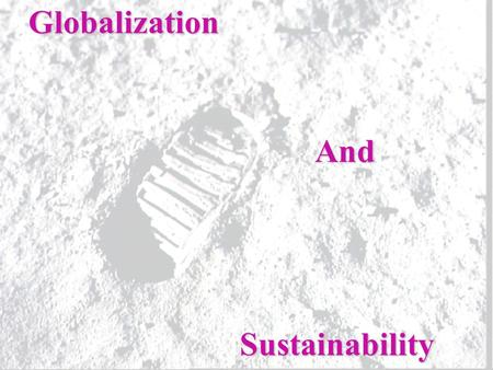 Globalization And Sustainability. To What Extent Does Globalization Affect Sustainability? What Does Sustainability Mean? Read page 259 and record your.