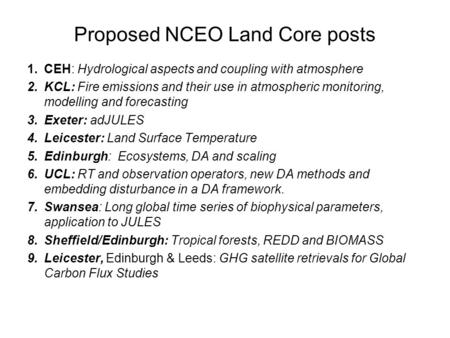 Proposed NCEO Land Core posts 1.CEH: Hydrological aspects and coupling with atmosphere 2.KCL: Fire emissions and their use in atmospheric monitoring, modelling.