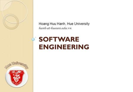 SOFTWARE ENGINEERING Hoang Huu Hanh, Hue University hanh-at-hueuni.edu.vn.
