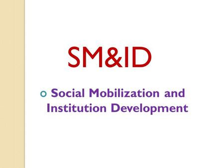 SM&ID Social Mobilization and Institution Development.