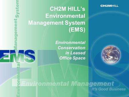 CH2M HILL's Environmental Management System (EMS) Environmental Conservation in Leased Office Space.