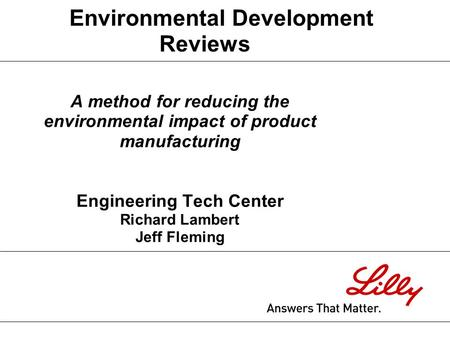 A method for reducing the environmental impact of product manufacturing Engineering Tech Center Richard Lambert Jeff Fleming Environmental Development.