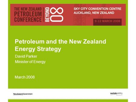 David Parker Minister of Energy Petroleum and the New Zealand Energy Strategy March 2008.