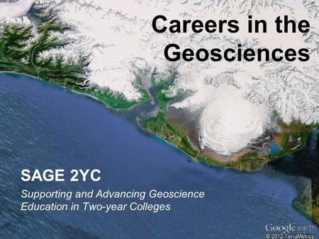 SAGE 2YC Supporting and Advancing Geoscience Education in Two-year Colleges Careers in the Geosciences.