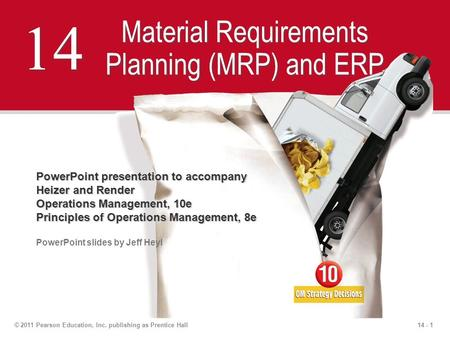 14 - 1© 2011 Pearson Education, Inc. publishing as Prentice Hall 14 Material Requirements Planning (MRP) and ERP PowerPoint presentation to accompany Heizer.