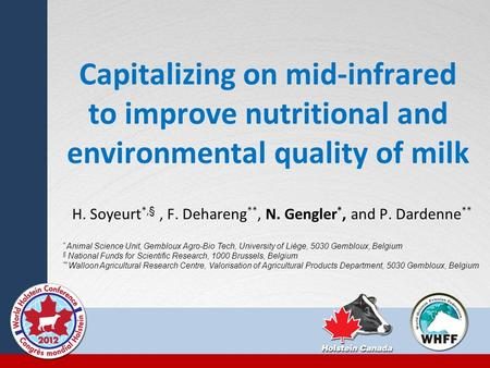 Capitalizing on mid-infrared to improve nutritional and environmental quality of milk H. Soyeurt *,§, F. Dehareng **, N. Gengler *, and P. Dardenne **