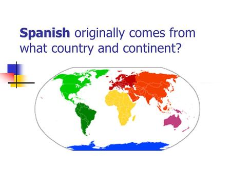 Spanish Spanish originally comes from what country and continent?