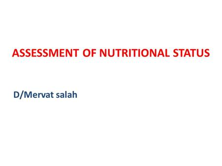 ASSESSMENT OF NUTRITIONAL STATUS D/Mervat salah. INTERPRETATION OF DIETARY DATA/2 2. Quantitative Method  The amount of energy & specific nutrients in.
