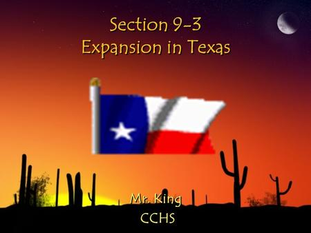Section 9-3 Expansion in Texas Mr. King CCHS CCHS Mr. King CCHS CCHS.