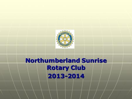 Northumberland Sunrise Rotary Club 2013-2014. Engage Rotary ~ Change Lives 2013-2014 Theme.