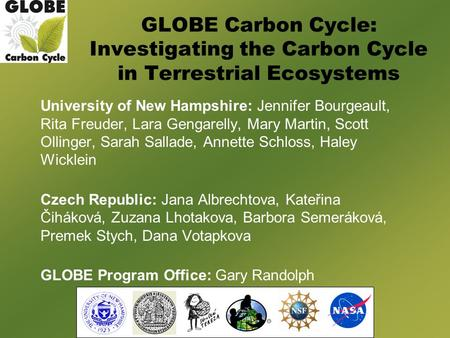 GLOBE Carbon Cycle: Investigating the Carbon Cycle in Terrestrial Ecosystems University of New Hampshire: Jennifer Bourgeault, Rita Freuder, Lara Gengarelly,