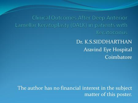 Dr. K.S.SIDDHARTHAN Aravind Eye Hospital Coimbatore The author has no financial interest in the subject matter of this poster.