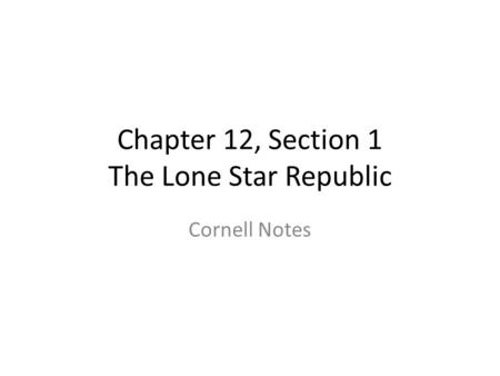 Chapter 12, Section 1 The Lone Star Republic